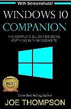 WINDOWS 10: WINDOWS 10 COMPANION: THE COMPLETE GUIDE FOR DOING ANYTHING WITH WINDOWS 10  (WINDOWS 10, WINDOWS 10 FOR DUMMIES, WINDOWS 10 MANUAL, WINDOWS ... WINDOWS 10 GUIDE) (MICROSOFT OFFICE Book 1)