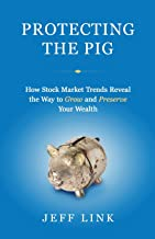 Protecting the Pig: How Stock Market Trends Reveal the Way to Grow and Preserve Your Wealth