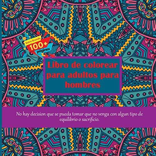 Libro de colorear para adultos para hombres - No hay decision que se pueda tomar que no venga con algun tipo de equilibrio o sacrificio. (Mandala)