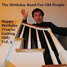 Happy Birthday (You're Getting Old, Vol. 3)