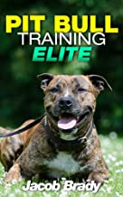 Pit Bull Training Elite: Mastering Your Pit Bull in 5 Steps (Pit bull Training Techniques, American Staffordshire Terrier, Dog behavior, Pit Bull books, Dog training books,)