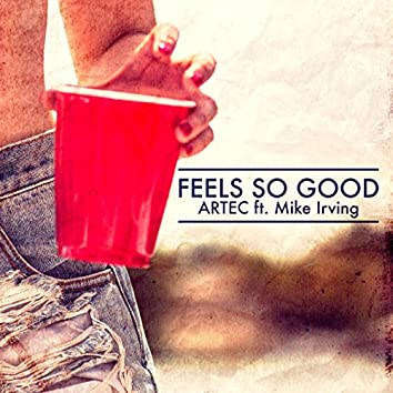 Feels so Good (feat. Mike Irving)