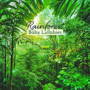 Rainforest Baby Lullabies - Soothing Sleep Music, Calm Nature Sounds to Help Your Baby Sleep