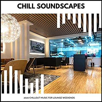 Chill Soundscapes - 2020 Chillout Music For Lounge Weekends