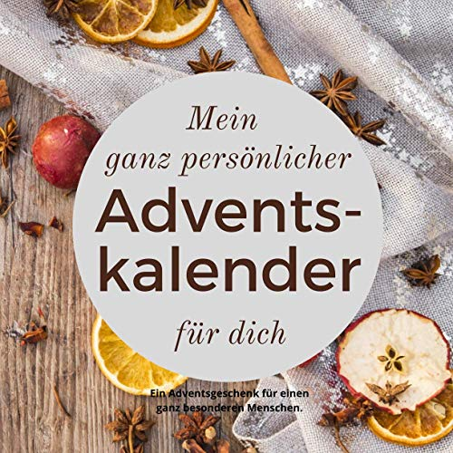 Mein ganz persönlicher Adventskalender für dich - Ein Adventsgeschenk für einen ganz besonderen Menschen