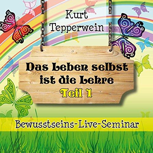 Das Leben selbst ist die Lehre: Teil 1 (Bewusstseins-Live-Seminar) Titelbild