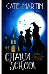 Charm School: A Witches Three Cozy Mystery (The Witches Three Cozy Mysteries Book 1) Kindle Edition