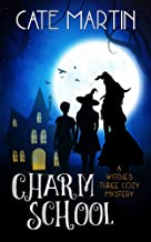 Charm School: A Witches Three Cozy Mystery (The Witches Three Cozy Mysteries Book 1)