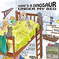 There's A Dinosaur Under My Bed