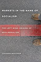 Markets in the Name of Socialism: The Left-Wing Origins of Neoliberalism