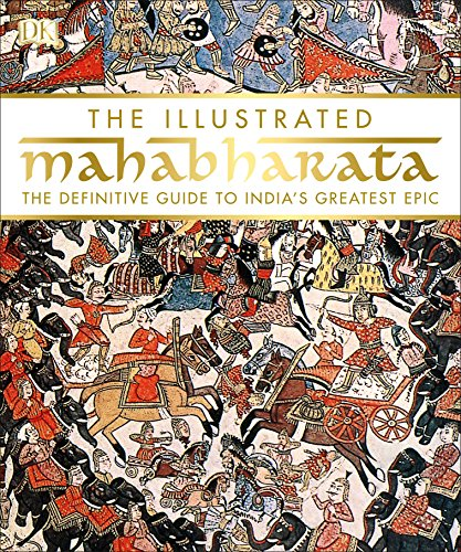 The Illustrated Mahabharata: The Definitive Guide to India ...