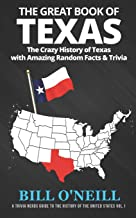The Great Book of Texas: The Crazy History of Texas with Amazing Random Facts & Trivia (A Trivia Nerds Guide to the Histor...