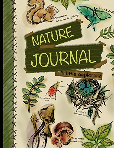 Nature Journal For Little Explorers: Kids Nature Journal/ Nature Log Activity Book; Fun Nature Drawing And Journaling Workbook For Children