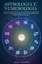ASTROLOGIA E NUMEROLOGIA: Scopri tutti i segreti dell'Universo e Conosci Oroscopo e Segni Zodiacali, Tarocchi, Enneagramma...