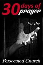 Thirty Days of Prayer for the Persecuted Church (30 Days of Prayer Book 1)