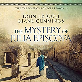 The Mystery of Julia Episcopa     The Vatican Chronicles, Volume 1              By:                                                                                                                                 John I. Rigoli,                                                                                        Diane Cummings                               Narrated by:                                                                                                                                 Cassandra Campbell                      Length: 9 hrs and 30 mins     29 ratings     Overall 4.3
