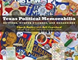 Texas Political Memorabilia: Buttons, Bumper Stickers, and Broadsides (Clifton and Shirley Caldwell Texas Heritage Series)