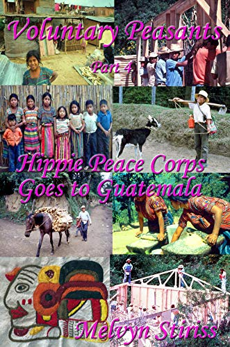 Voluntary Peasants, Inside the Ultimate American Commune—THE FARM: Part 4—Hippie Peace Corps Goes to Guatemala