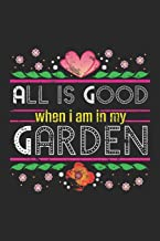 All is Good When I am in My Garden: Hobby Gardener Floral Flowers Dot Grid Journal, Diary, Notebook 6 x 9 inches with 120 Pages