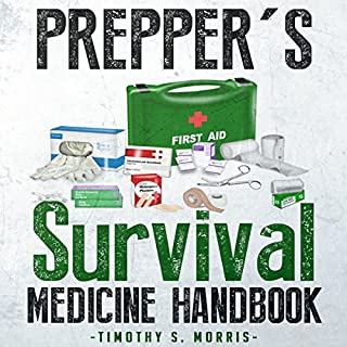 Prepper's Survival Medicine Handbook     The Ultimate Prepper's Guide to Preparing Emergency First Aid and Survival Medicine for You and Your Family              By:                                                                                                                                 Timothy S. Morris                               Narrated by:                                                                                                                                 David A. Conatser                      Length: 1 hr and 12 mins     33 ratings     Overall 4.2