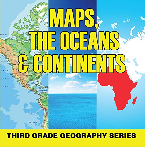 Maps, the Oceans & Continents : Third Grade Geography Series: 3rd Grade Books - Maps Exploring The World for Kids (Children's Explore the World Books) (English Edition)