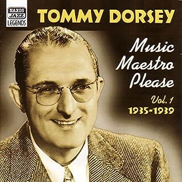 DORSEY, Tommy: Music Maestro, Please (1935-1939)