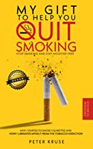 My gift to help you quit smoking: Stop smoking and stay nicotine free. Why I started to smoke cigarettes and how I liberat...