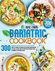 Bariatric Cookbook: 300 Bariatric-Friendly, Healthy & Delicious Recipes For All Stages to Enjoy After Weight Loss Surgery. Eat Well and Take Care of Your New Stomach with a Various 14-Day Meal Plan.