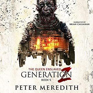 Generation Z: The Queen Enslaved                   By:                                                                                                                                 Peter Meredith                               Narrated by:                                                                                                                                 Brian Callanan                      Length: 16 hrs and 5 mins     14 ratings     Overall 5.0