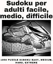 Sudoku per adulti facile, medio, difficile: 1000 Puzzle Sudoku Easy, Medium, Hard, Extreme (Italian Edition)