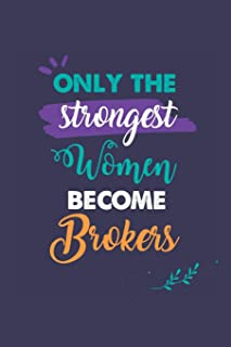 Only the Strongest Women Become Brokers: A 6x9 Inch Softcover Diary Notebook With 110 Blank Lined Pages. Journal for Broke...