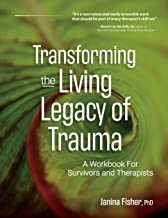 Transforming The Living Legacy of Trauma: A Workbook for Survivors and Therapists