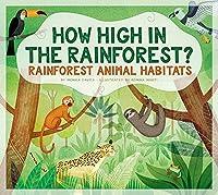 How High in the Rainforest?: Rainforest Animal Habitats (Animals Measure Up)