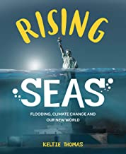 Rising Seas: Confronting Climate Change, Flooding And Our New World 2018: Flooding, Climate Change and Our New World