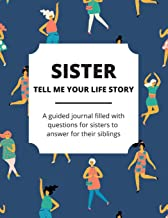 Sister Tell Me Your Life Story: A Guided Journal Filled With Questions For Sisters To Answer For Their Siblings
