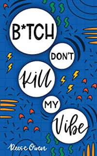 B*tch Don't Kill My Vibe: How To Stop Worrying, End Negative Thinking, Cultivate Positive Thoughts, And Start Living Your ...