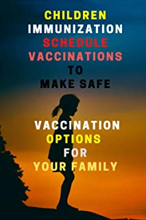 Children immunization schedule vaccinations to make safe vaccination options for your family :: A Treatment Guide for Pare...