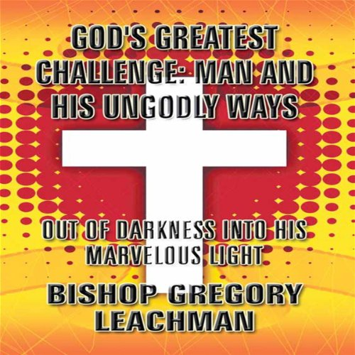 God's Greatest Challenge: Man and His Ungodly Ways audiobook cover art