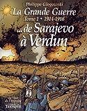 Grande Guerre T1 1914 1916 Sarajevo Verdun