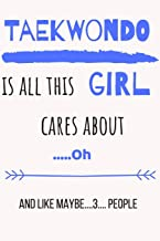 Taekwondo is all this girl cares about .....Oh and like maybe....3.... people: funny blank lined journal for girls, MMA, Martial Arts, wrestling. Kickboxing, combats sports teacher gift