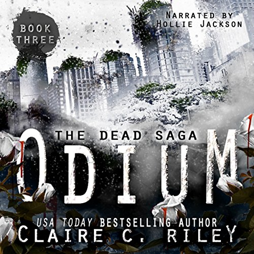 Odium III     The Dead Saga              By:                                                                                                                                 Claire C. Riley                               Narrated by:                                                                                                                                 Hollie Jackson                      Length: 9 hrs and 22 mins     22 ratings     Overall 4.5