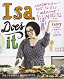 Isa Does It: Amazingly Easy, Wildly Delicious Vegan Recipes for Every...
