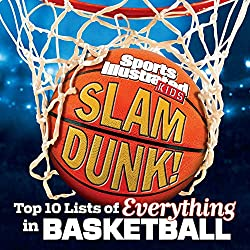 Sports Illustrated Kids Slam Dunk!: Top 10 Lists of Everything in BasketballbyThe Editors of Sports Illustrated Kids