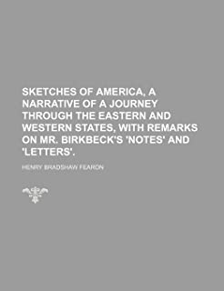 Sketches of America, a Narrative of a Journey Through the Eastern and Western States, with Remarks on Mr. Birkbeck's 'Note...
