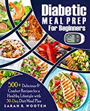 DIABETIC MEAL PREP FOR BEGINNERS: 500+ Delicious & Comfort Recipes For A Healthy Lifestyle With 30-Day Diet Meal Plan