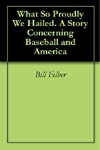 What So Proudly We Hailed. A Story Concerning Baseball and America