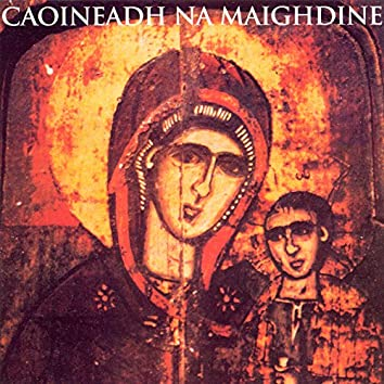 Caoineadh Na Maighdine (Irish Traditional Religious Songs)