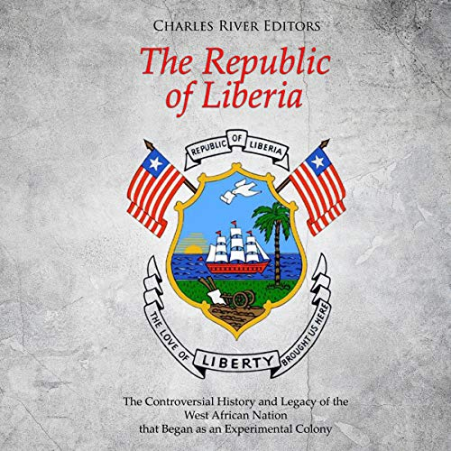 Couverture de The Republic of Liberia: The Controversial History and Legacy of the West African Nation That Began as an Experimental Colony