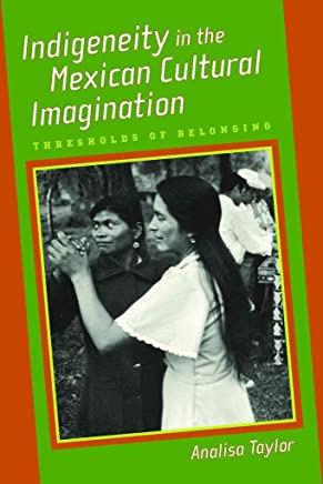 [(Indigeneity in the Mexican Cultural Imagination : Thresholds of Belonging)] [By (author) Analisa Taylor] published on (October, 2013)