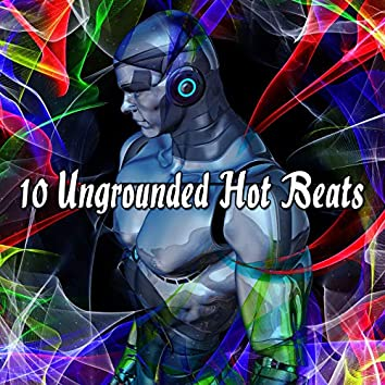 10 Ungrounded Hot Beats